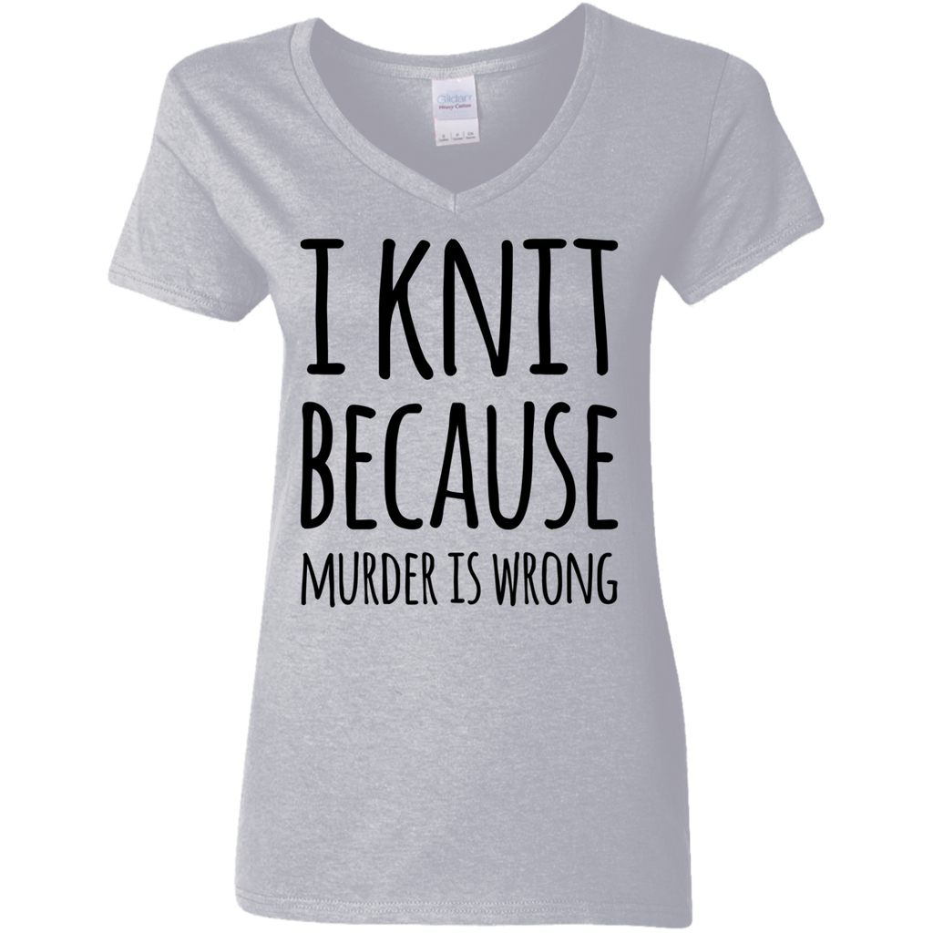 I knit because murder is wrong Ladies V Neck Tshirt