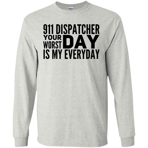 911 Dispatcher your worst day is my everyday LS Tshirt