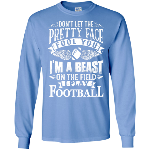 Don't let the pretty face fool you I'm a beast on the field I Play Football   LS Tshirt