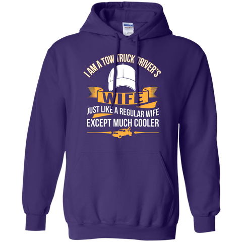 Tow Truck Driver's wife just like a regular wife except much cooler   Hoodie 8 oz