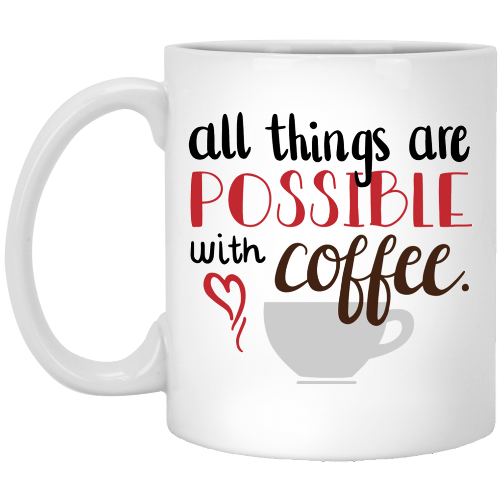 All things are possible with coffee  11 oz. White Mug