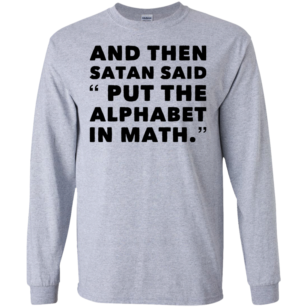 "And Then Satan said ""Put the Alphabet in Math  LS  Ultra Cotton T-Shirt"