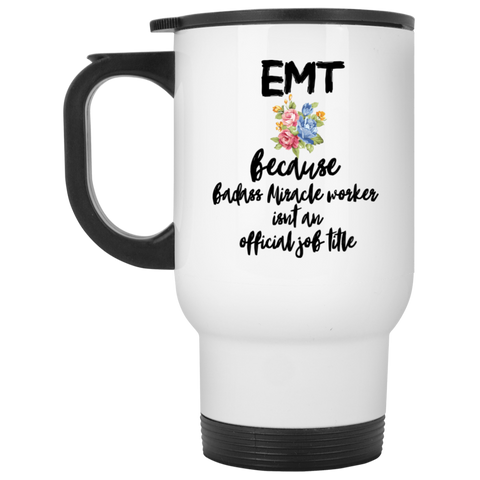 EMT because badass miracle worker isnt an official job title  White Travel Mug