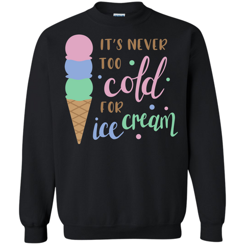 It's Never too cold for ice cream Sweatshirt
