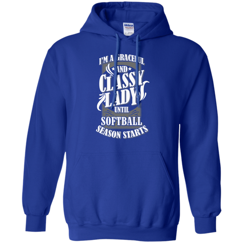 I'm a Graceful and Classy Lady until Softball Season Starts  Hoodie 8 oz