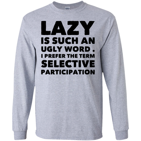 Lazy is such an ugly word , I prefer the term selective participation LS   T-Shirt