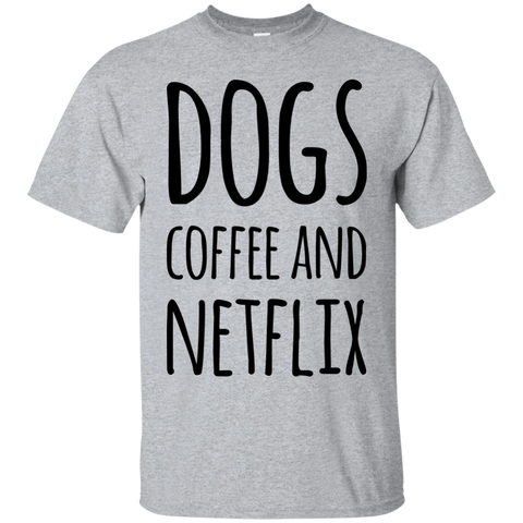 Dogs Coffee and Netflx   T-Shirt