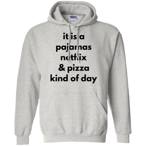 it is a pajamas netflix & pizza kind of day   Hoodie