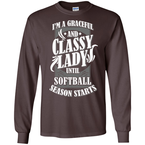 I'm a Graceful and Classy Lady until Softball Season Starts LS Ultra Cotton Tshirt