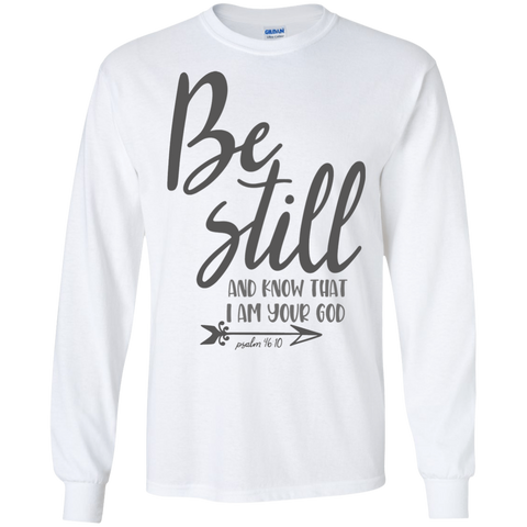 Be still and know that i am your God : Psalm 46:10 LS Tshirt