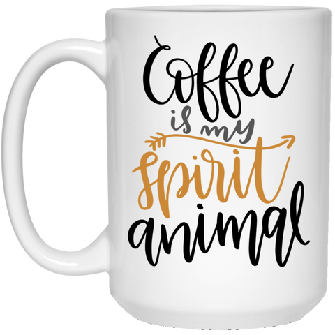 Coffee is my spirit animal   15 oz. White Mug