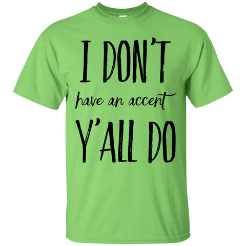 I don't have an accent y'all do   T-Shirt
