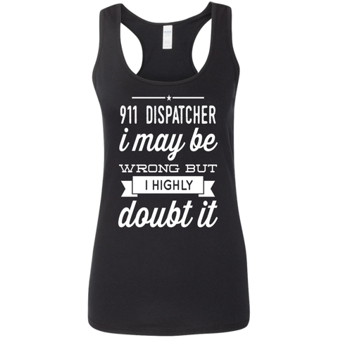 911 Dispacther i may be wrong but i highly doubt it   Ladies' Softstyle Racerback Tank