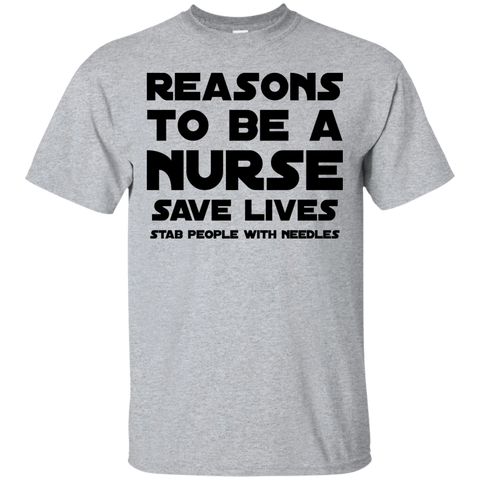 Reasons to be a Nurse save lives stab people with needles T-Shirt