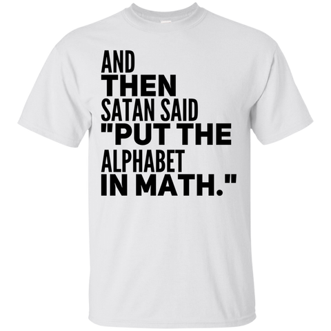 "And Then Satan Said "" Put  the alphabet in math""   T-Shirt"