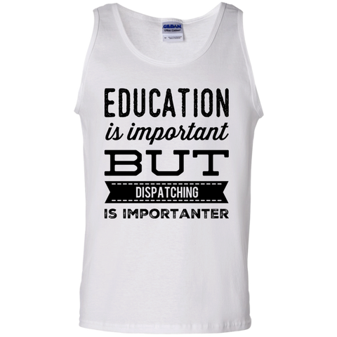 Education is important but dispatching  is importanter  Tank Top
