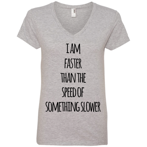 I am faster than the speed of something slower   Ladies' V-Neck T-Shirt