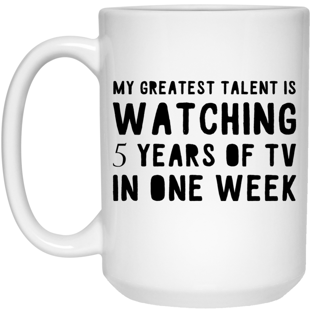 My Greatest talent is watching 5 years of Tv in one week  Mug - 15oz