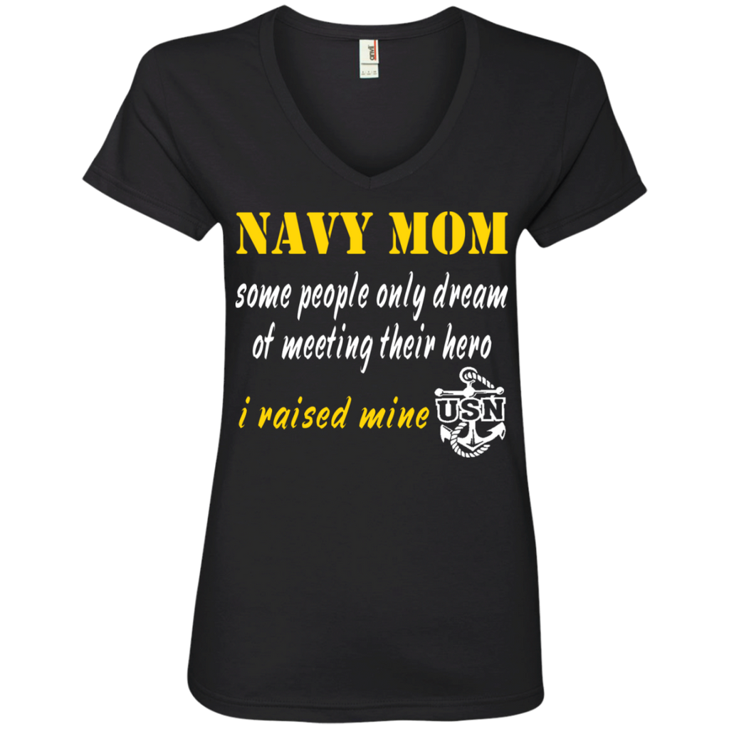 Navy Mom Some people only dream of meeting their hero i raised mine V-Neck Tee