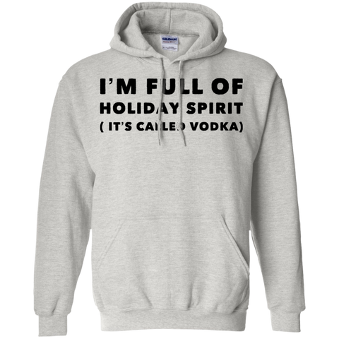 I'm Full of Holiday Spirit ( It's called Vodka ) Hoodie