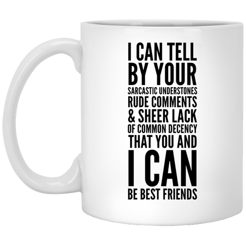I can tell by your sarcastic undertones, rude comments, and sheer lack of common decency that you and I can be best friends  Mug