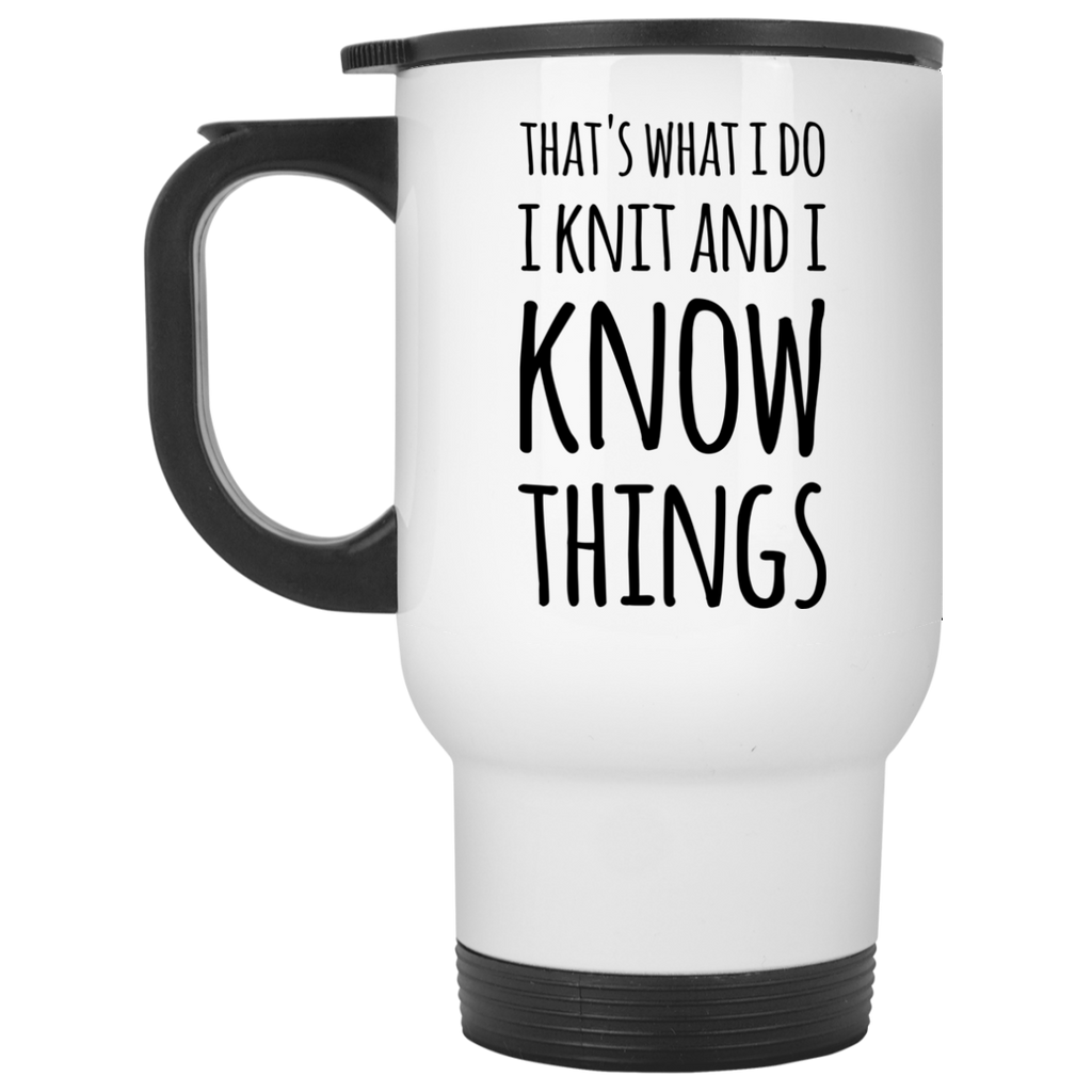 That's what i do i know i knit  and i know things   Travel  Mug