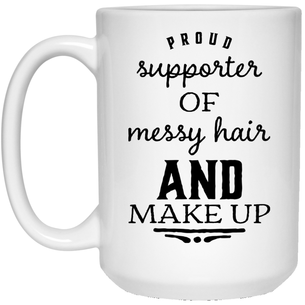 Proud supporter of messy hair and make up 15 oz. White Mug