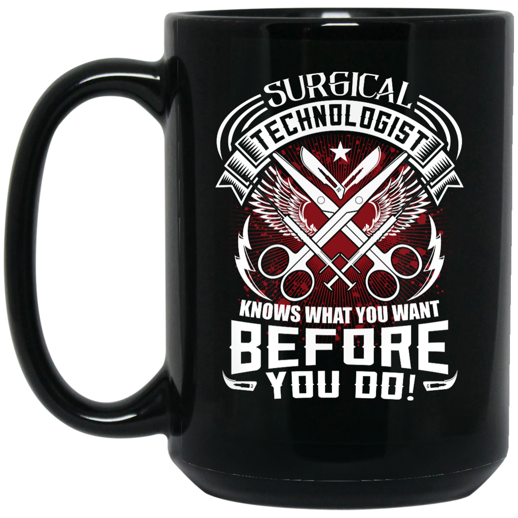 Surgical Technologist Knows what you want before you do Black   15 oz. Mug