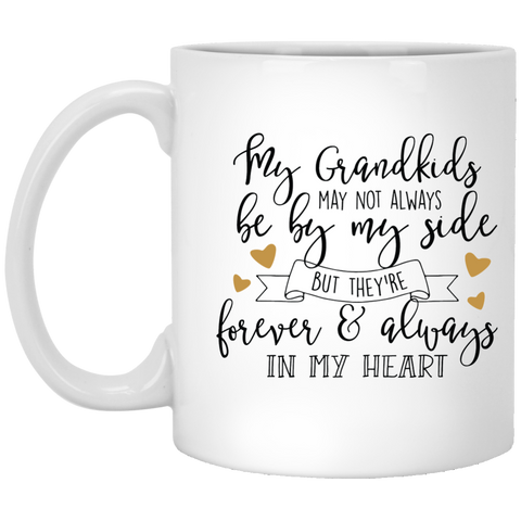 My Grandkids may not always be by my side but they're forever & always in my heart . White Mug