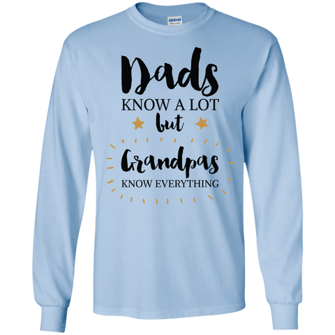 Dads know a lot but Grandpas know everything LS  T-Shirt