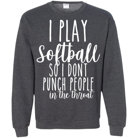 I play softball so i dont punch people in the throat Crewneck Pullover Sweatshirt  8 oz.