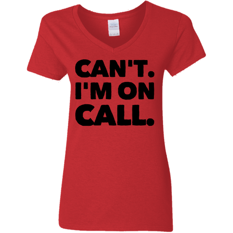 Can't . I'm On Call Ladies V Neck Tshirt