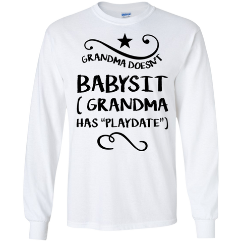 "Grandma doesn't Babysit ( Grandma has ""playdate"" )   LS  T-Shirt"