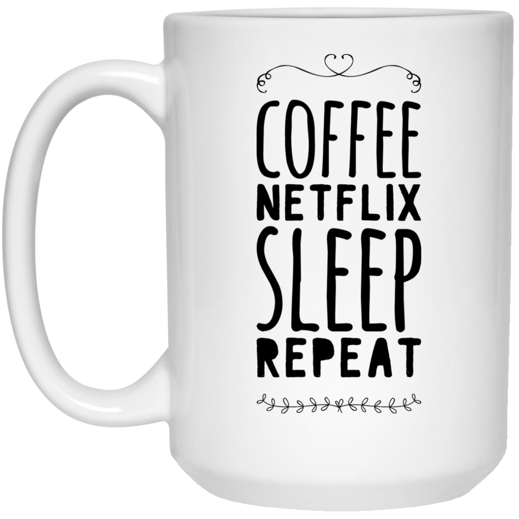 Coffee netflix sleep repeat  Mug - 15oz