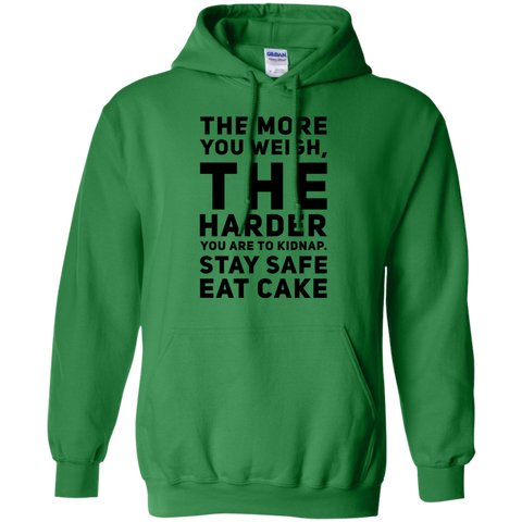 The More you weigh , The harder you are to kidnap. Stay Safe Eat Cake   Hoodie