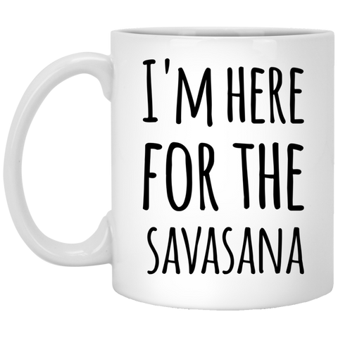 I'm here for the Savasana  Mug