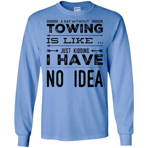 A Day without towing is like just kidding i have no idea  LS Tshirt