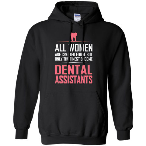 All women are created equal but only the finest become dental assistants Hoodie