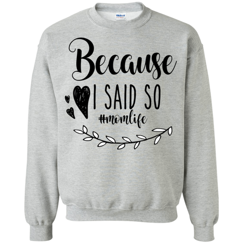 Because I said so   #momlife  Sweatshirt