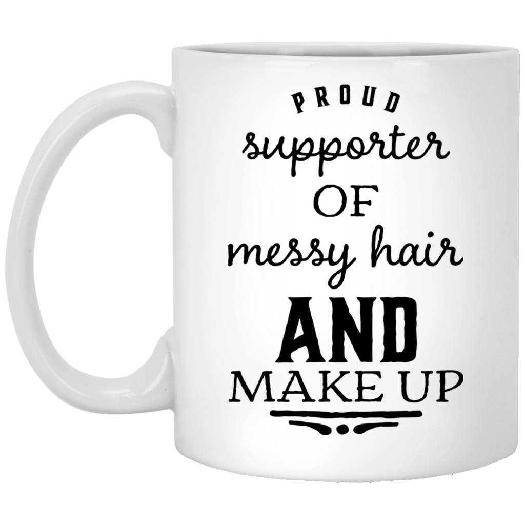 Proud supporter of messy hair and make up   11 oz. White Mug
