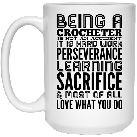Being a Crocheter   is not an accident It is hard work 15 oz. White Mug