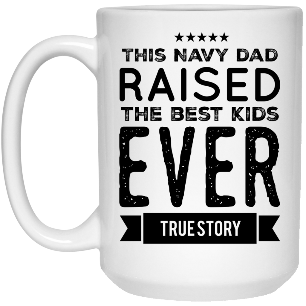 This Navy Dad raised the best kids ever true story Mug - 15oz