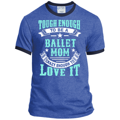 Tough Enough to be a Ballet Mom Crazy Enough to Love It Ringer Tee