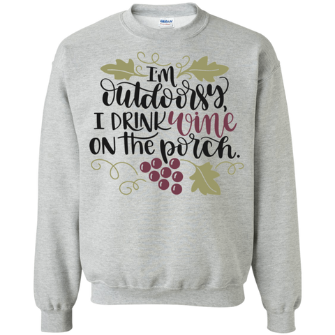 I'M OUTDOORSY, I DRINK WINE ON THE PORCH	 Sweatshirt