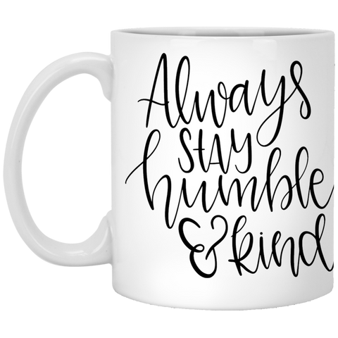 Always stay humble & kind 11 oz. White Mug