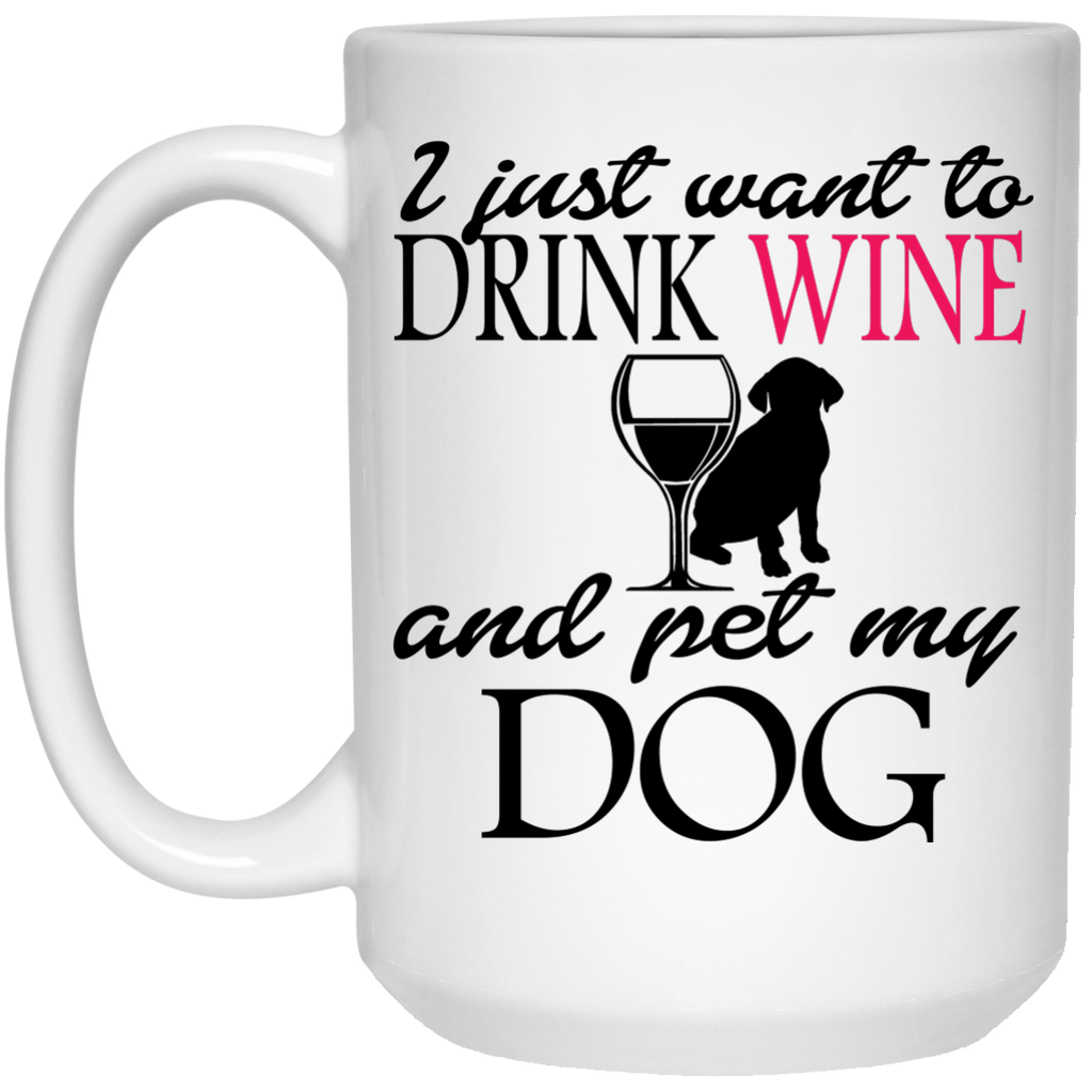 I just want to drink wine and pet my dog   Mug - 15oz