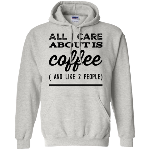All I Care about is Coffee ( and Like 2 people ) Hoodie