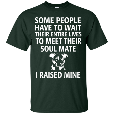 Some people have to wait their entire lives to meet their soul mate I raised mine  T-Shirt