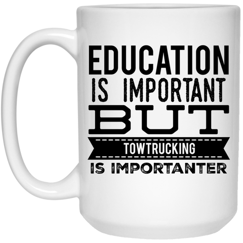 Education is important but towtrucking is importanter  Mug  - 15oz