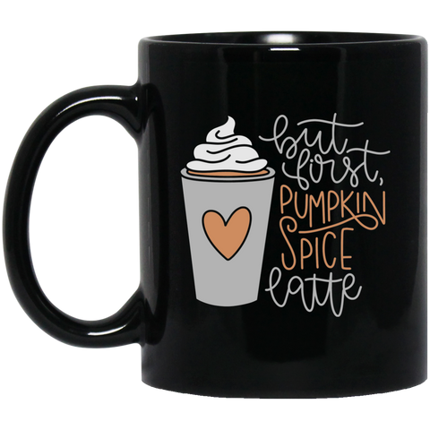 BUT FIRST, PUMPKIN SPICE LATTE	   11 oz. Black Mug